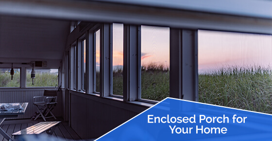 Why a Porch Enclosure is a Great Addition to Your Home