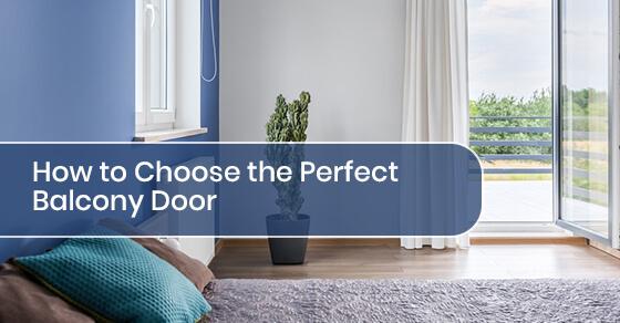 How to Choose the Perfect Balcony Door